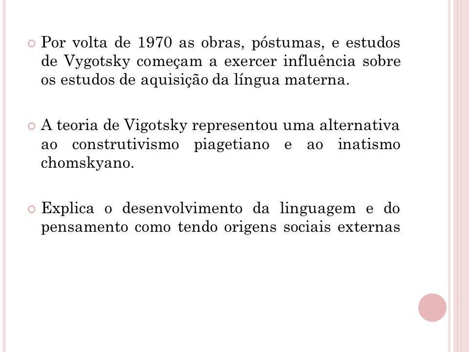 Por volta de 1970 as obras, póstumas, e estudos de Vygotsky começam a exercer influência sobre os estudos de aquisição da língua materna. A teoria de
