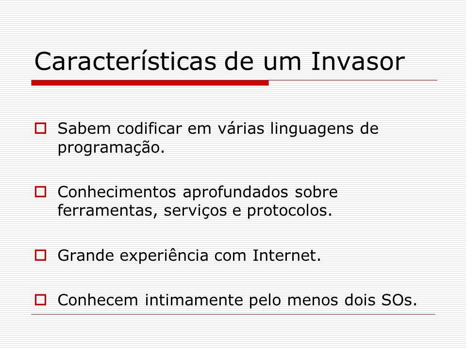Características de um Invasor  Sabem codificar em várias linguagens de programação.  Conhecimentos aprofundados sobre ferramentas, serviços e protoc