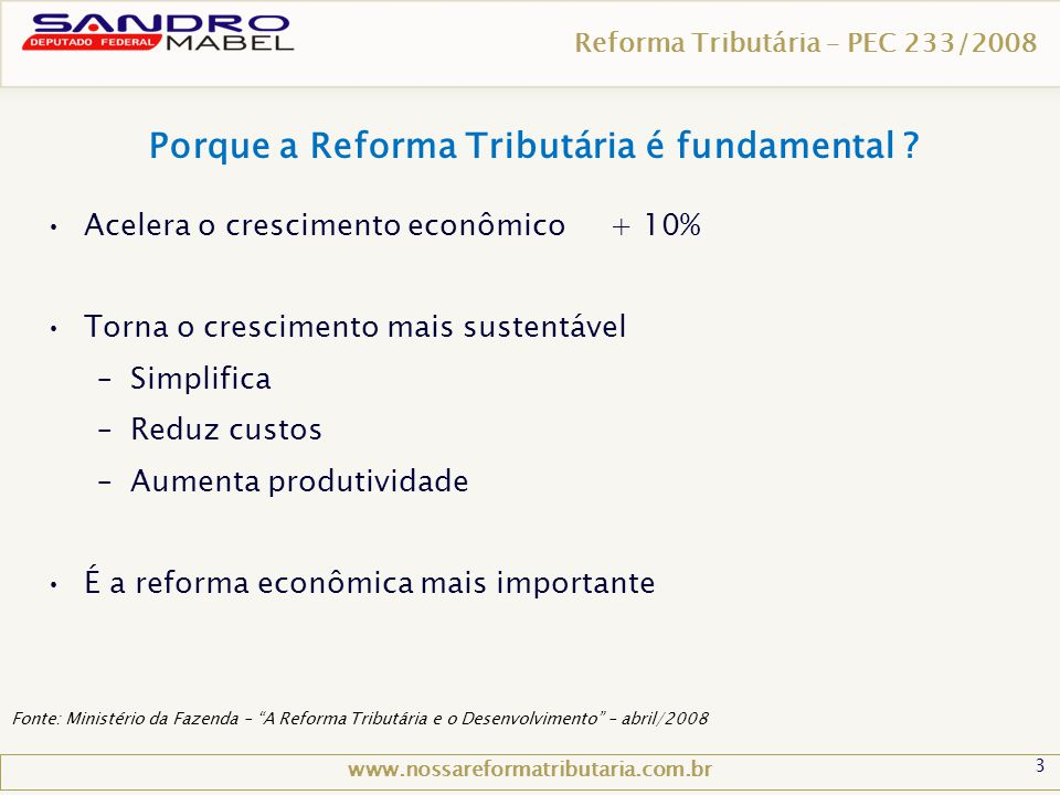 3 Reforma Tributária – PEC 233/2008 Porque a Reforma Tributária é fundamental ? www.nossareformatributaria.com.br •Acelera o crescimento econômico + 1