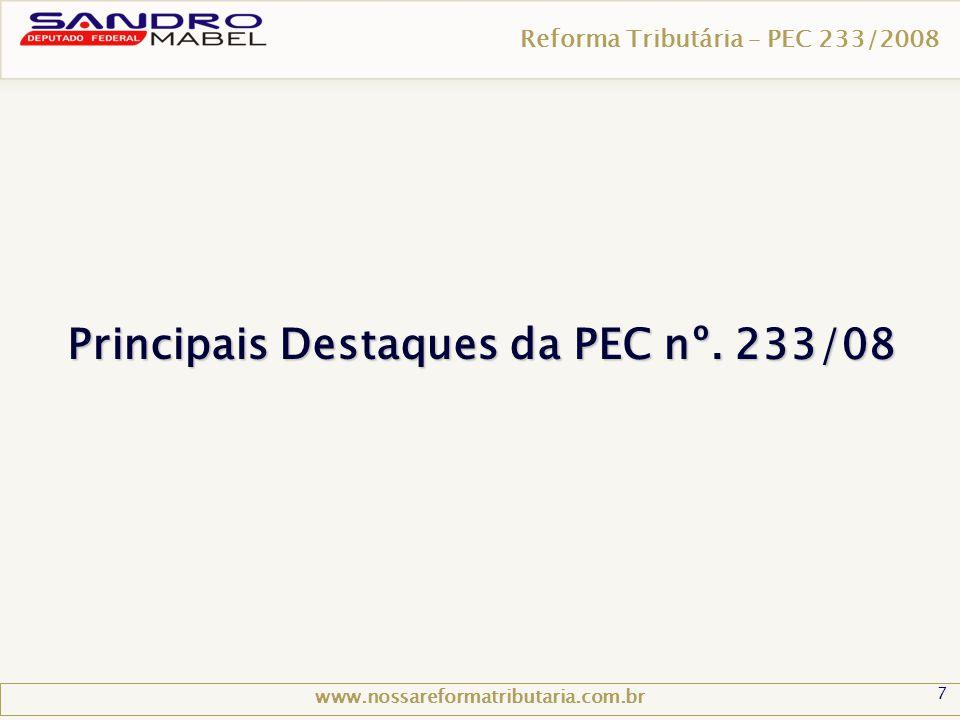 7 Reforma Tributária – PEC 233/2008 www.nossareformatributaria.com.br Principais Destaques da PEC nº. 233/08