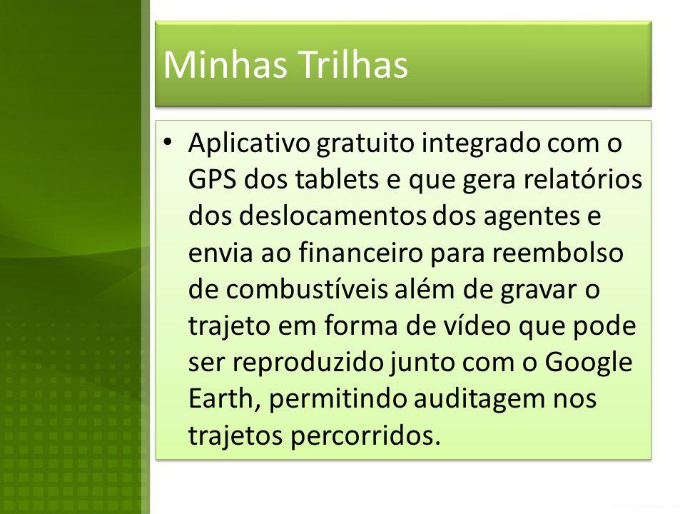 Minhas Trilhas • Aplicativo gratuito integrado com o GPS dos tablets e que gera relatórios dos deslocamentos dos agentes e envia ao financeiro para re