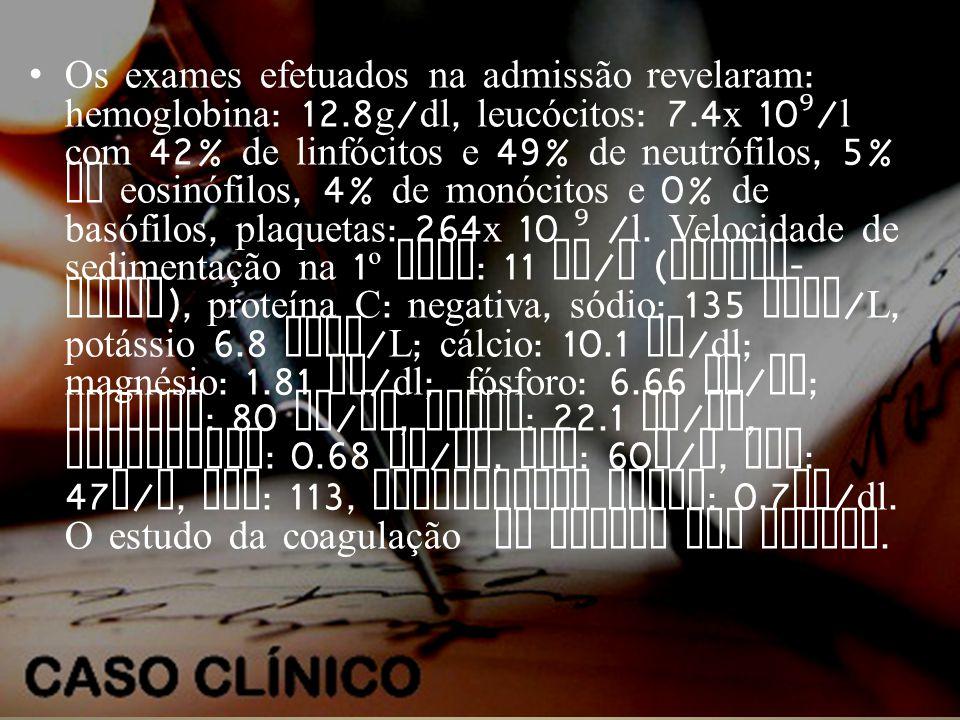 •Os exames efetuados na admissão revelaram : hemoglobina : 12.8 g / dl, leucócitos : 7.4 x 10 ⁹ / l com 42% de linfócitos e 49% de neutrófilos, 5% de eosinófilos, 4% de monócitos e 0% de basófilos, plaquetas : 264 x 10 ⁹ / l.