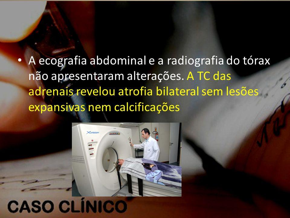 • A ecografia abdominal e a radiografia do tórax não apresentaram alterações.