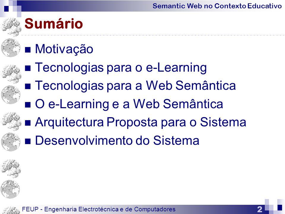 Semantic Web no Contexto Educativo FEUP - Engenharia Electrotécnica e de Computadores 2 Sumário  Motivação  Tecnologias para o e-Learning  Tecnologias para a Web Semântica  O e-Learning e a Web Semântica  Arquitectura Proposta para o Sistema  Desenvolvimento do Sistema