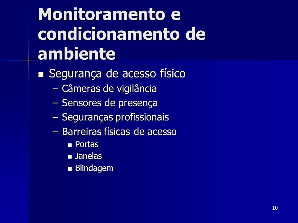 10 Monitoramento e condicionamento de ambiente  Segurança de acesso físico –Câmeras de vigilância –Sensores de presença –Seguranças profissionais –Ba