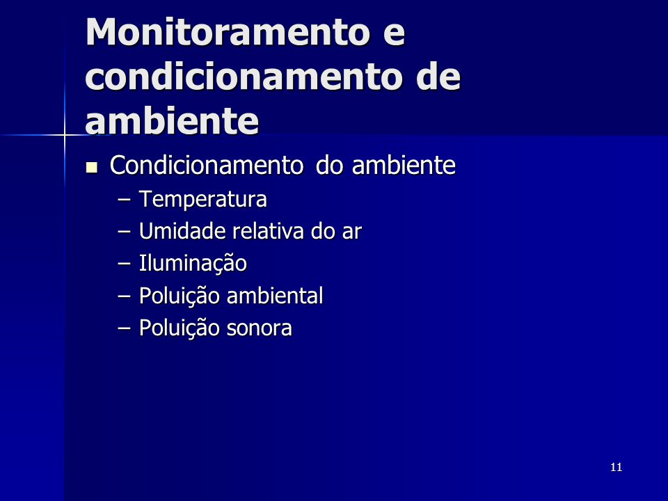 11 Monitoramento e condicionamento de ambiente  Condicionamento do ambiente –Temperatura –Umidade relativa do ar –Iluminação –Poluição ambiental –Pol