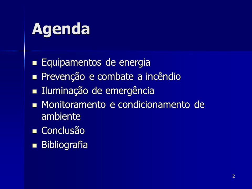 2 Agenda  Equipamentos de energia  Prevenção e combate a incêndio  Iluminação de emergência  Monitoramento e condicionamento de ambiente  Conclus
