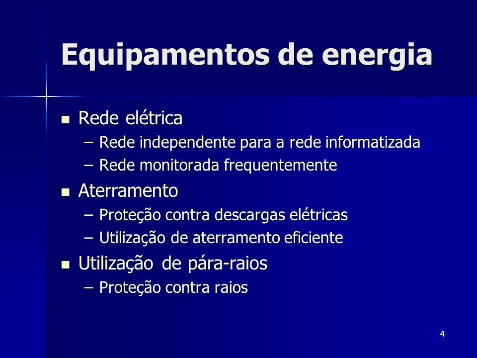 4 Equipamentos de energia  Rede elétrica –Rede independente para a rede informatizada –Rede monitorada frequentemente  Aterramento –Proteção contra