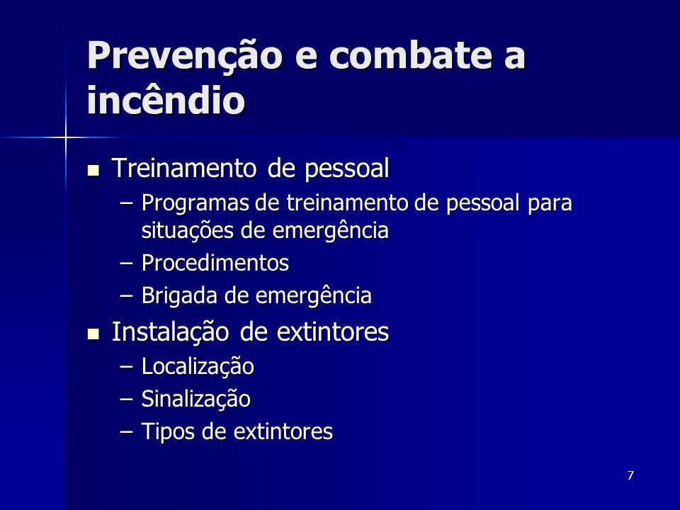 7 Prevenção e combate a incêndio  Treinamento de pessoal –Programas de treinamento de pessoal para situações de emergência –Procedimentos –Brigada de