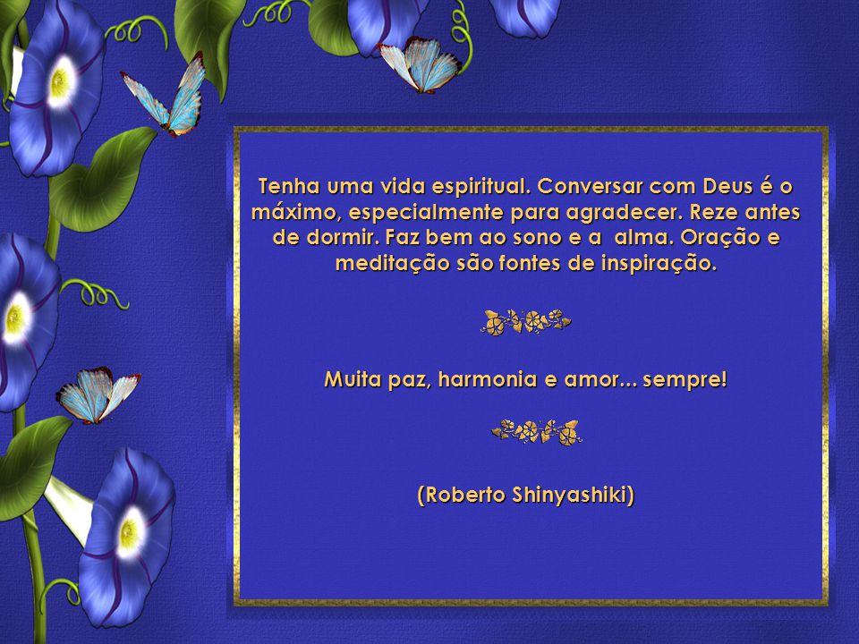 Toques para ser feliz Roberto Shinyashiki Formatação: ©Maristela Ferreira Todos os direitos reservados Tenha uma vida espiritual.