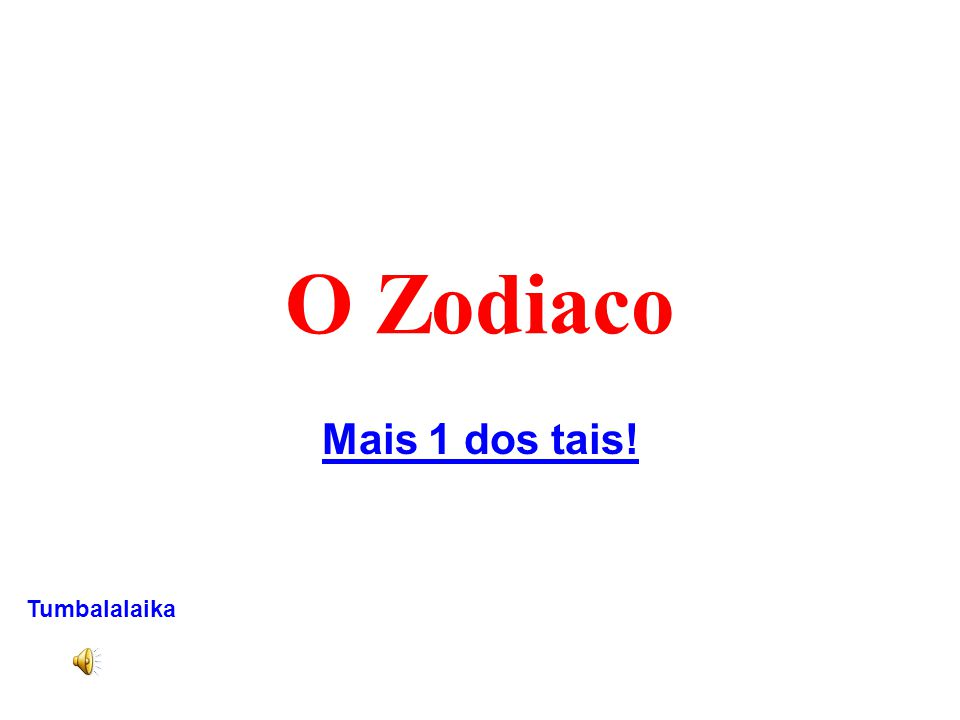 O Zodiaco Mais 1 dos tais! Tumbalalaika