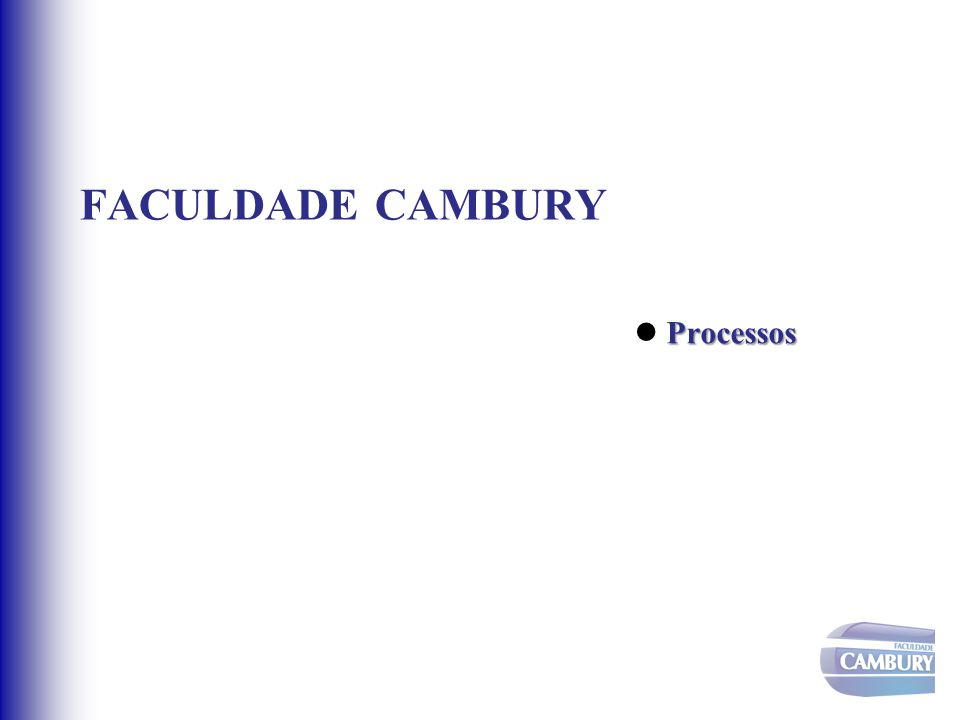 FACULDADE CAMBURY Processos  Processos