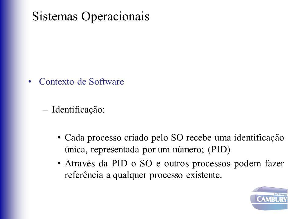 Sistemas Operacionais •Contexto de Software –Identificação: •Cada processo criado pelo SO recebe uma identificação única, representada por um número;