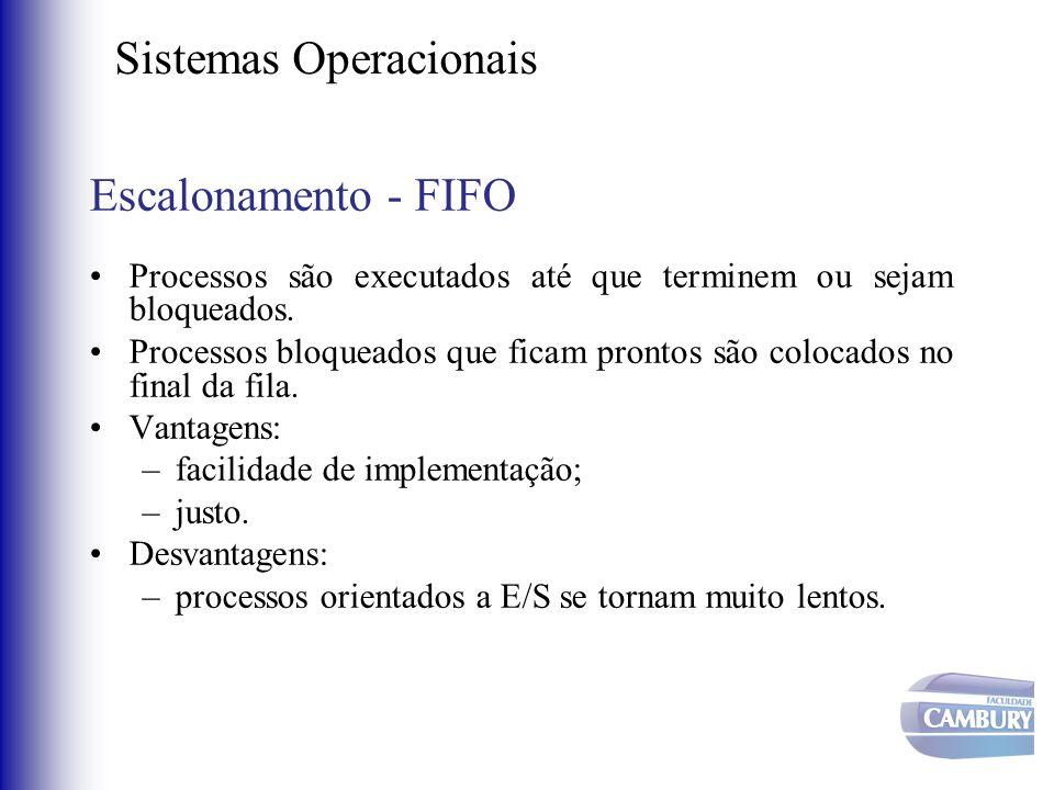 Sistemas Operacionais Escalonamento - FIFO •Processos são executados até que terminem ou sejam bloqueados. •Processos bloqueados que ficam prontos são