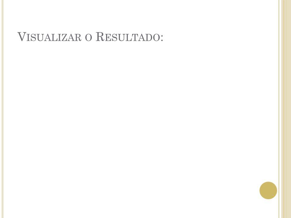V ISUALIZAR O R ESULTADO :