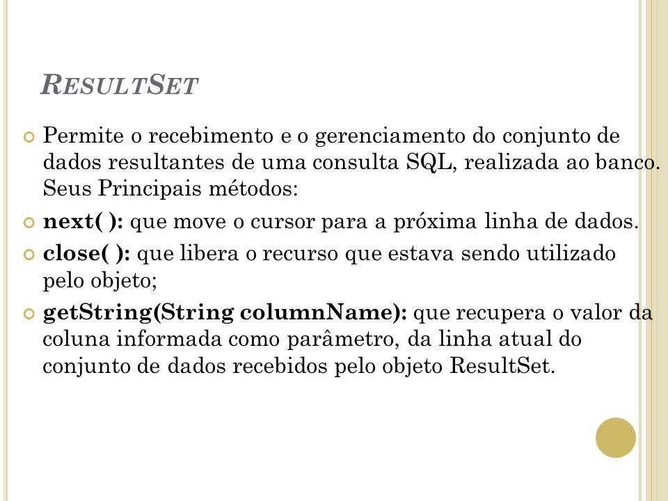 R ESULT S ET Permite o recebimento e o gerenciamento do conjunto de dados resultantes de uma consulta SQL, realizada ao banco. Seus Principais métodos