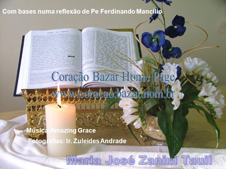 Com bases numa reflexão de Pe Ferdinando Mancílio Música:Amazing Grace Fotografias: Ir.