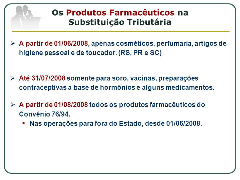 Os Produtos Farmacêuticos na Substituição Tributária  A partir de 01/06/2008, apenas cosméticos, perfumaria, artigos de higiene pessoal e de toucador.