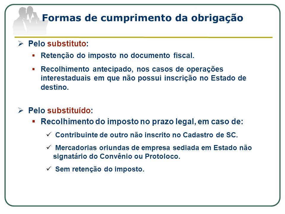 Formas de cumprimento da obrigação  Pelo substituto:  Retenção do imposto no documento fiscal.