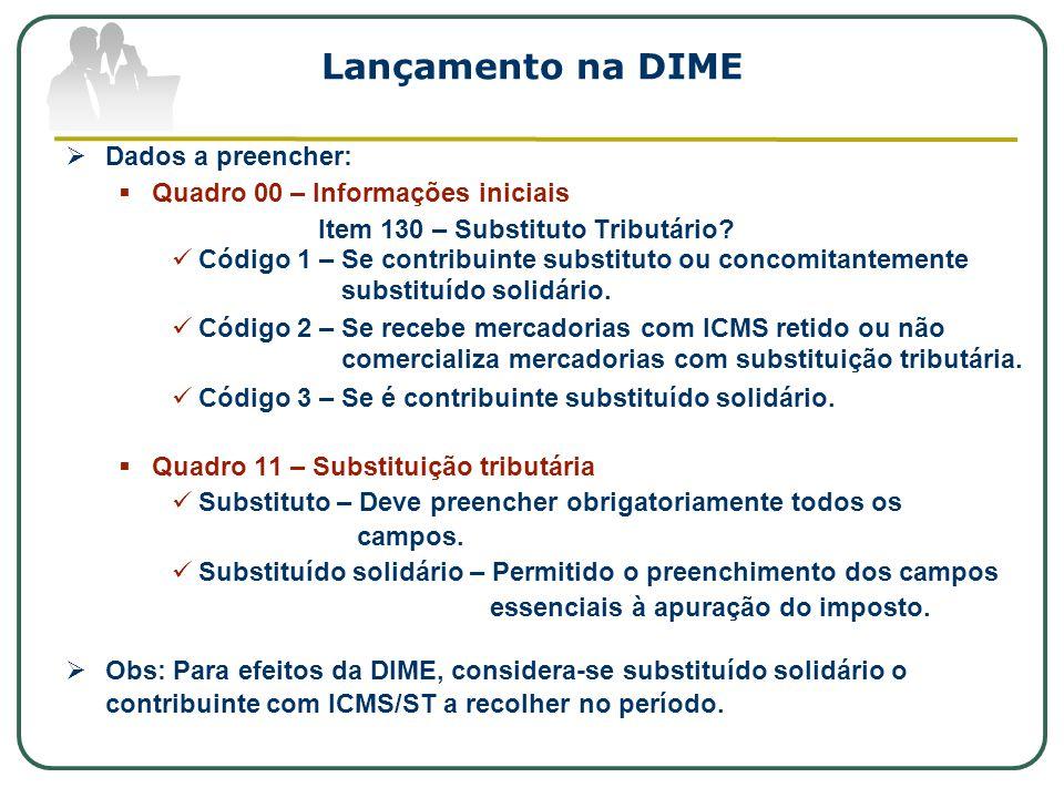 Lançamento na DIME  Dados a preencher:  Quadro 00 – Informações iniciais Item 130 – Substituto Tributário.