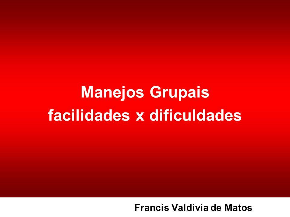 Manejos Grupais facilidades x dificuldades Francis Valdivia de Matos