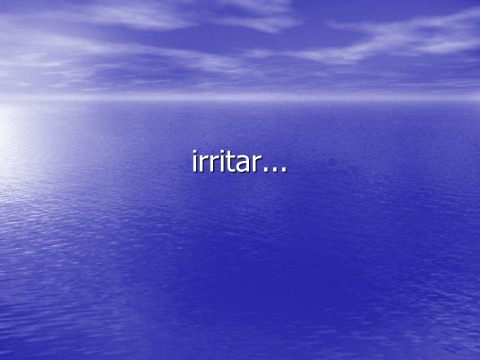 irritar...
