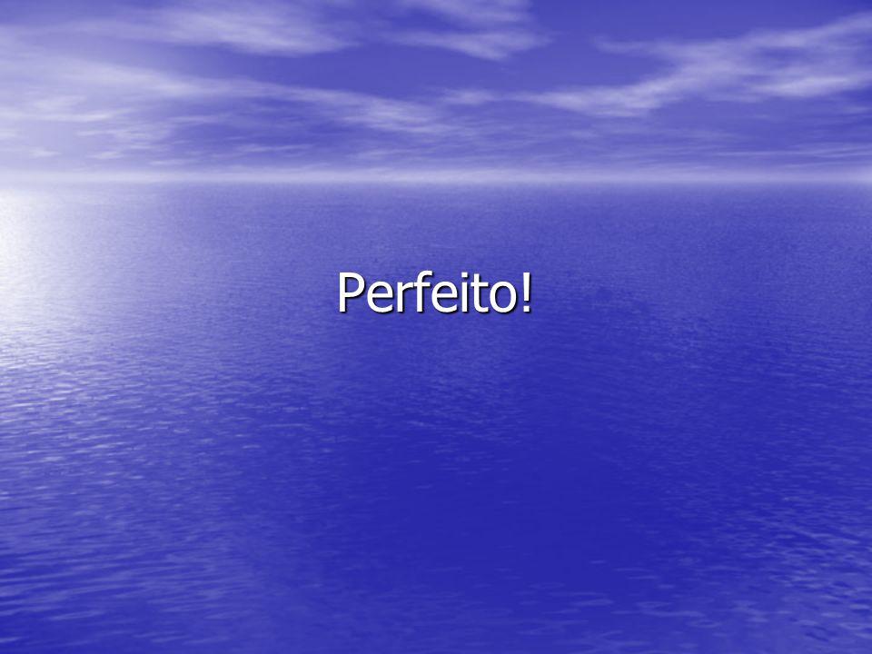 Perfeito!