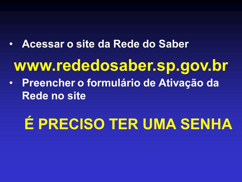 •Acessar o site da Rede do Saber •Preencher o formulário de Ativação da Rede no site É PRECISO TER UMA SENHA www.rededosaber.sp.gov.br
