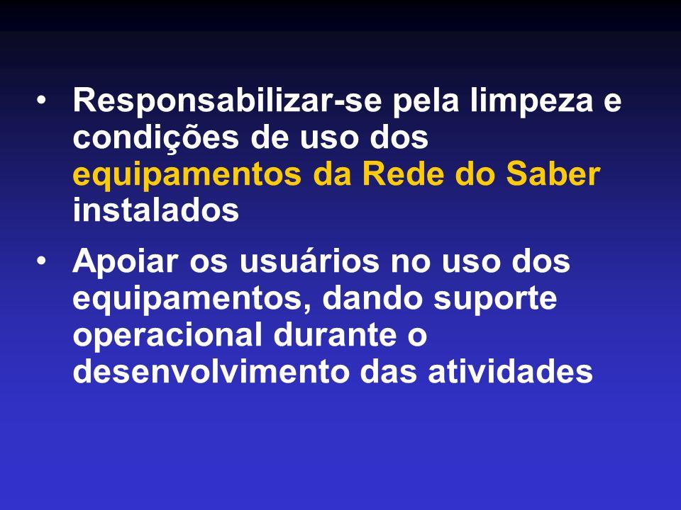 •Responsabilizar-se pela limpeza e condições de uso dos equipamentos da Rede do Saber instalados •Apoiar os usuários no uso dos equipamentos, dando suporte operacional durante o desenvolvimento das atividades
