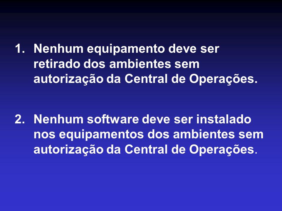 1.Nenhum equipamento deve ser retirado dos ambientes sem autorização da Central de Operações.