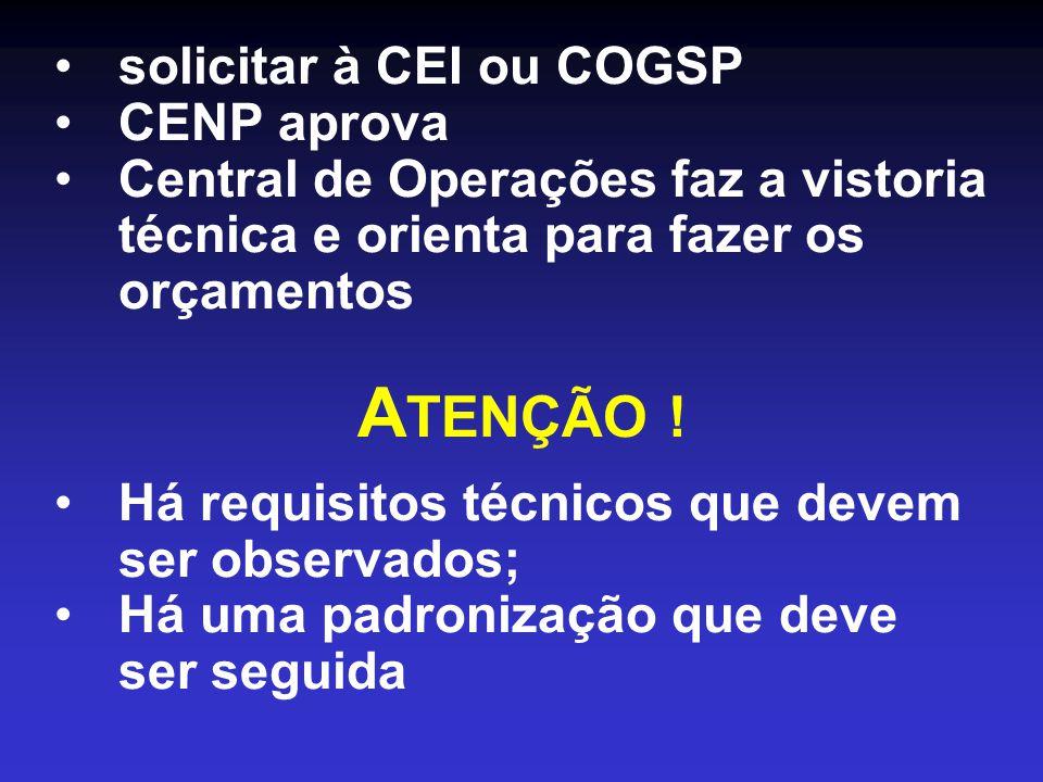 •solicitar à CEI ou COGSP •CENP aprova •Central de Operações faz a vistoria técnica e orienta para fazer os orçamentos A TENÇÃO .