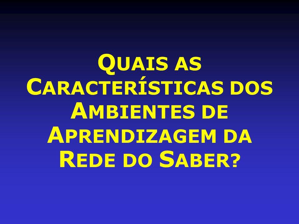 Q UAIS AS C ARACTERÍSTICAS DOS A MBIENTES DE A PRENDIZAGEM DA R EDE DO S ABER?