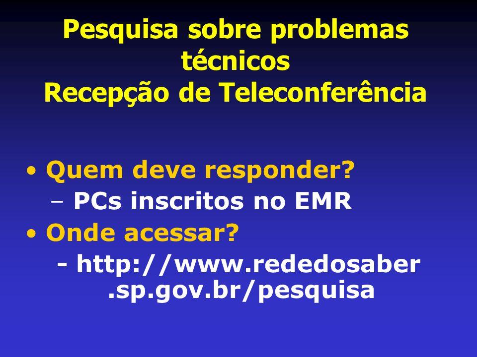 Pesquisa sobre problemas técnicos Recepção de Teleconferência • Quem deve responder.