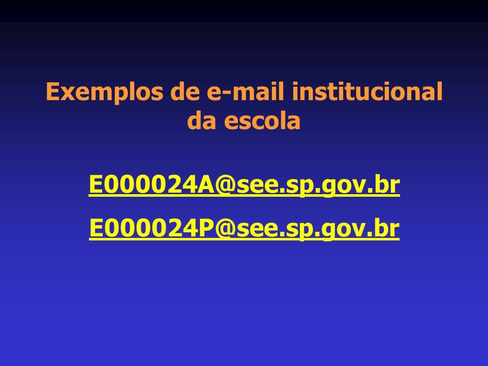 Exemplos de e-mail institucional da escola E000024A@see.sp.gov.br E000024P@see.sp.gov.br
