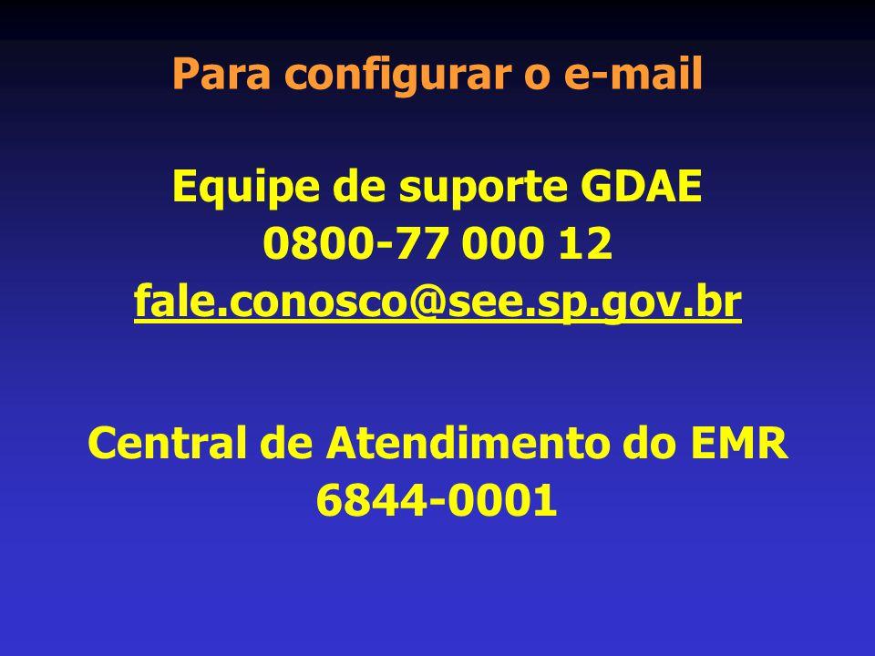 Para configurar o e-mail Equipe de suporte GDAE 0800-77 000 12 fale.conosco@see.sp.gov.br Central de Atendimento do EMR 6844-0001