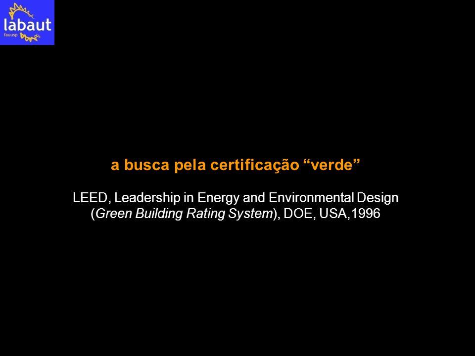 """a busca pela certificação """"verde"""" LEED, Leadership in Energy and Environmental Design (Green Building Rating System), DOE, USA,1996"""