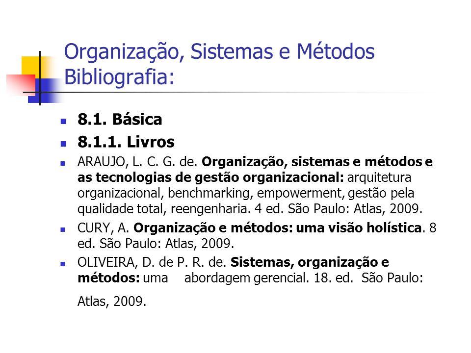  8.1. Básica  8.1.1. Livros  ARAUJO, L. C. G. de. Organização, sistemas e métodos e as tecnologias de gestão organizacional: arquitetura organizaci