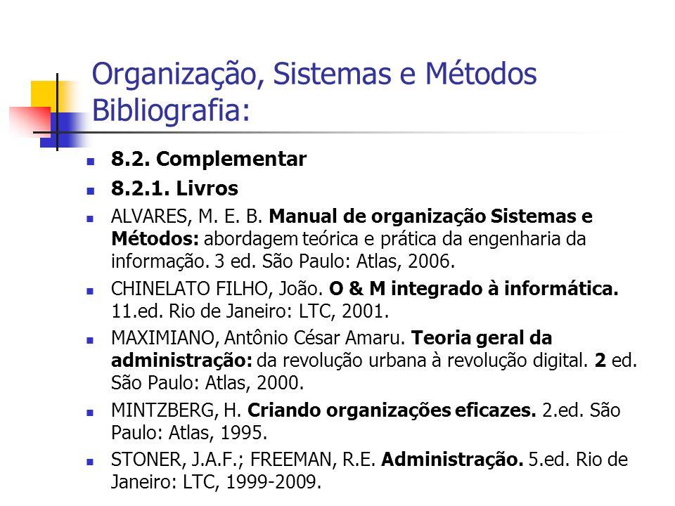  8.2. Complementar  8.2.1. Livros  ALVARES, M. E. B. Manual de organização Sistemas e Métodos: abordagem teórica e prática da engenharia da informa