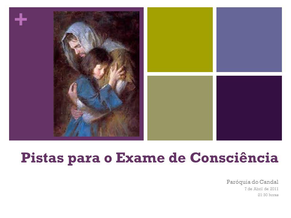 + Pistas para o Exame de Consciência Paróquia do Candal 7 de Abril de 2011 21:30 horas