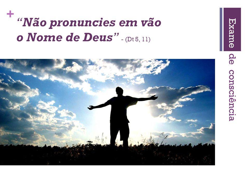 """+ """"Não pronuncies em vão o Nome de Deus"""" - (Dt 5, 11) Exame de consciência"""