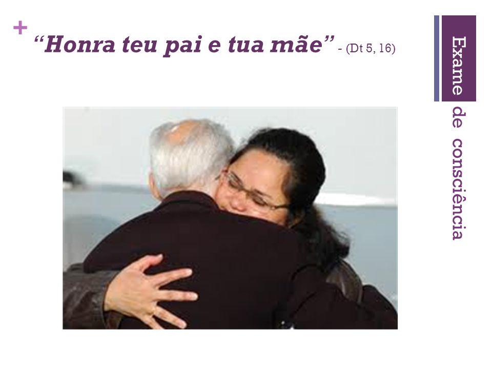 + Honra teu pai e tua mãe - (Dt 5, 16) Exame de consciência