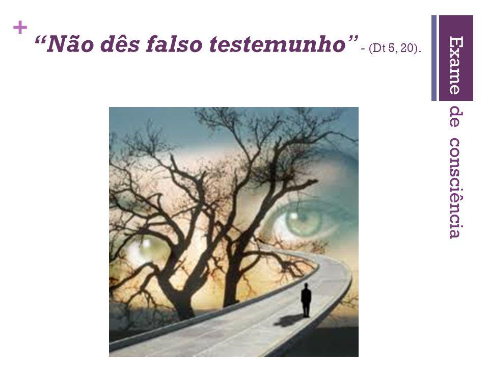 """+ """"Não dês falso testemunho"""" - (Dt 5, 20). Exame de consciência"""