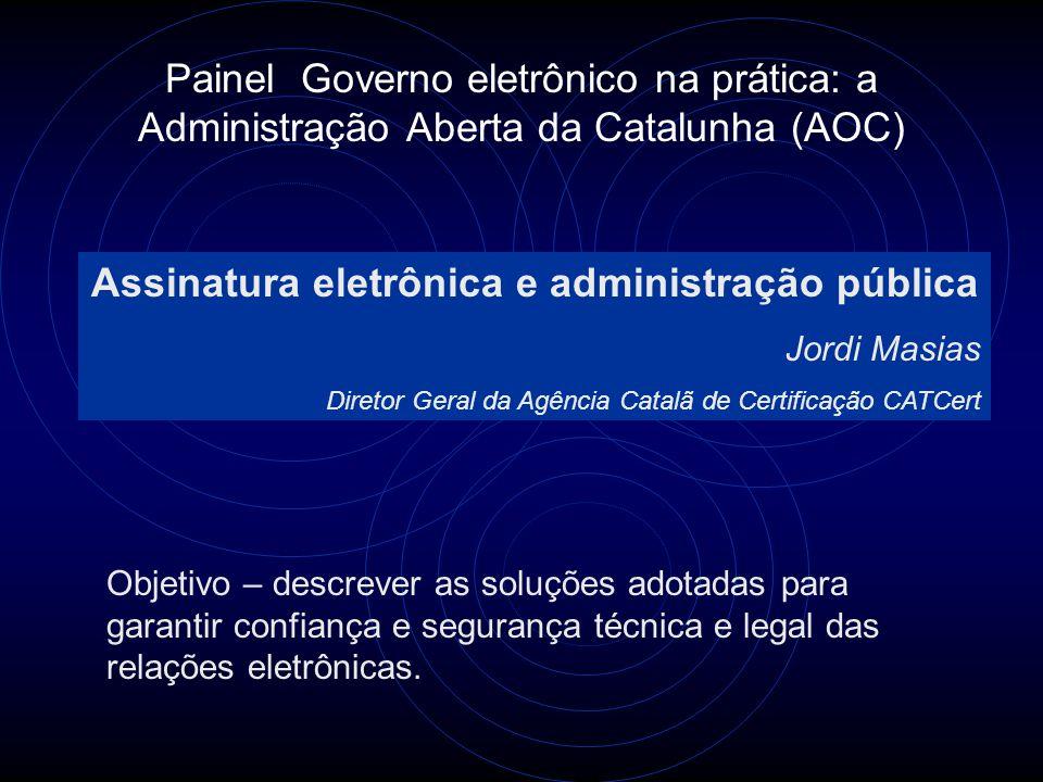 Painel Governo eletrônico na prática: a Administração Aberta da Catalunha (AOC) Assinatura eletrônica e administração pública Jordi Masias Diretor Ger