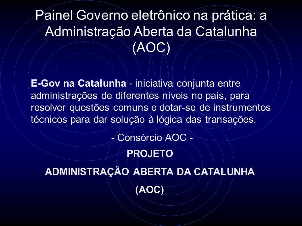 Painel Governo eletrônico na prática: a Administração Aberta da Catalunha (AOC) E-Gov na Catalunha - iniciativa conjunta entre administrações de diferentes níveis no país, para resolver questões comuns e dotar-se de instrumentos técnicos para dar solução à lógica das transações.