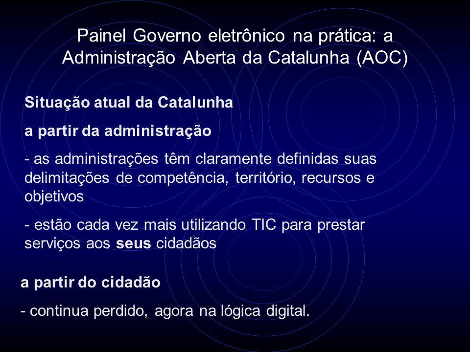 Painel Governo eletrônico na prática: a Administração Aberta da Catalunha (AOC) Situação atual da Catalunha a partir da administração - as administraç