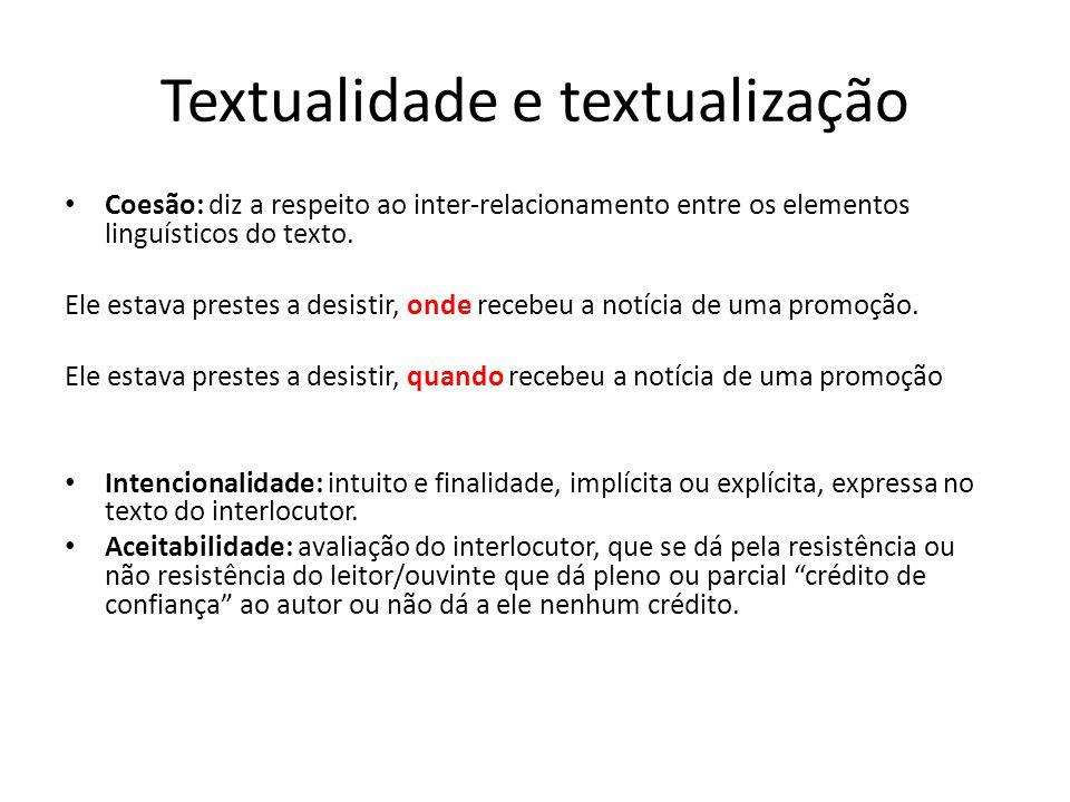 Textualidade e textualização • Coesão: diz a respeito ao inter-relacionamento entre os elementos linguísticos do texto. Ele estava prestes a desistir,
