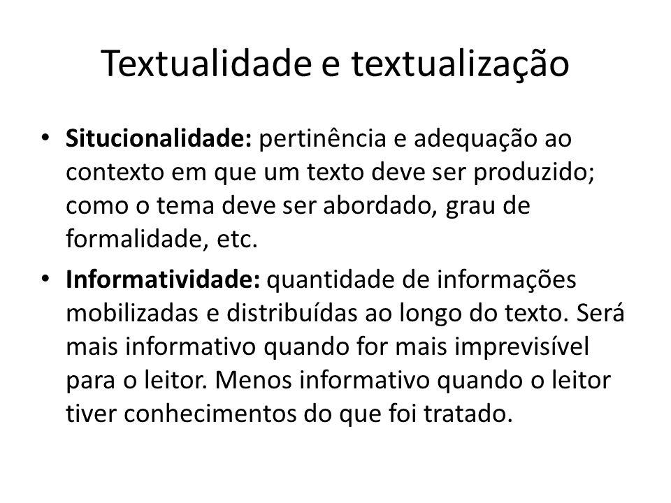 Textualidade e textualização • Situcionalidade: pertinência e adequação ao contexto em que um texto deve ser produzido; como o tema deve ser abordado,