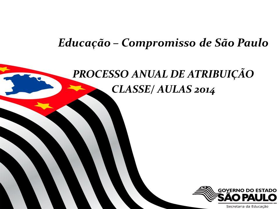 1 Educação – Compromisso de São Paulo PROCESSO ANUAL DE ATRIBUIÇÃO CLASSE/ AULAS 2014
