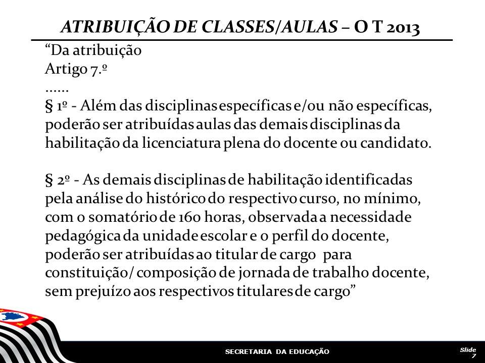 """SECRETARIA DA EDUCAÇÃO Slide 7 """"Da atribuição Artigo 7.º...... § 1º - Além das disciplinas específicas e/ou não específicas, poderão ser atribuídas au"""