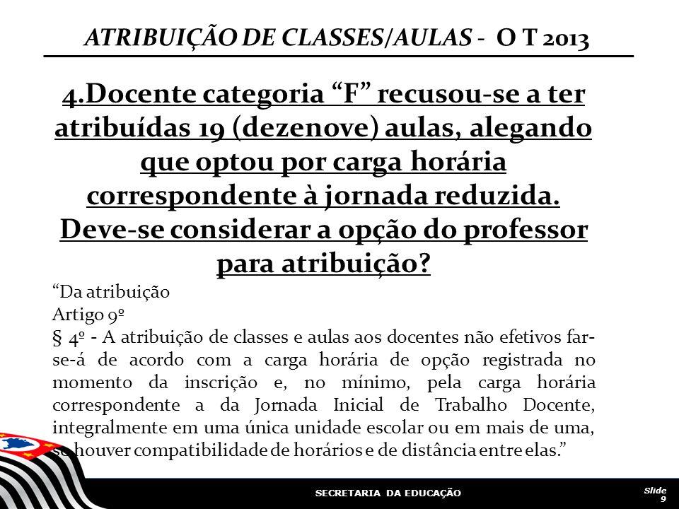 """SECRETARIA DA EDUCAÇÃO Slide 9 4.Docente categoria """"F"""" recusou-se a ter atribuídas 19 (dezenove) aulas, alegando que optou por carga horária correspon"""